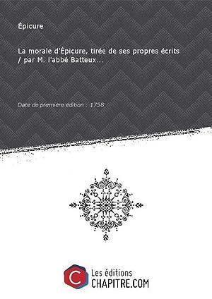 La morale d'Epicure, tirée de ses propres: Épicure (0341-0270 av.