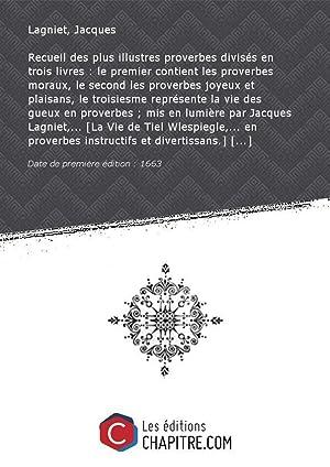 Recueil desplusillustres proverbes divisés entroislivres: lepremiercontient lesproverbesmoraux,: Lagniet, Jacques (1600?-1675)