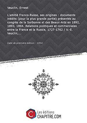 L'amitié Franco-Russe, ses origines : documents inédits: Veuclin, Ernest (1846-1914)
