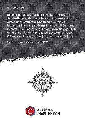 Recueil de pièces authentiques sur le captif: Napoléon Ier (empereur