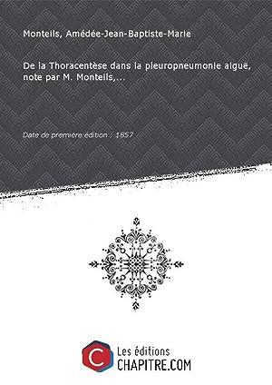 De la Thoracentèse dans la pleuropneumonie aiguë,: Monteils, Amédée-Jean-Baptiste-Marie (Dr)