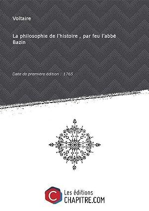 La philosophie de l'histoire , par feu: Voltaire (1694-1778)