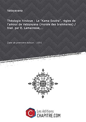 """Théologie hindoue : Le """"Kama Soutra"""", règles: Vatsyayana (03.?-03.? -"""
