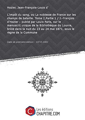L'impôt du sang, ou La noblesse de: Hozier, Jean-François-Louis d'