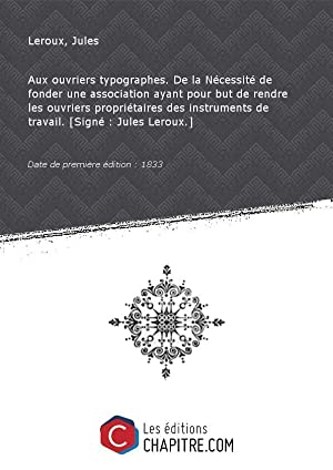 Aux ouvriers typographes. De la Nécessité de: Leroux, Jules (1805-1883)