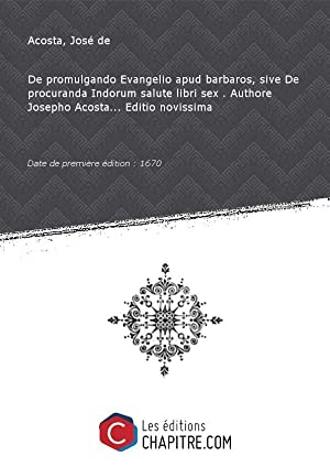 De promulgando Evangelio apud barbaros, sive DeprocurandaIndorum: Acosta, José de