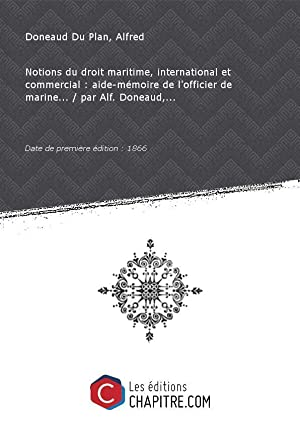 Notions du droit maritime, international et commercial: Doneaud Du Plan,