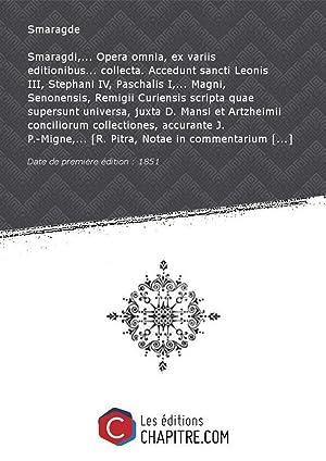 Smaragdi,. Opera omnia, ex variis editionibus. collecta.: Smaragde (abbé de