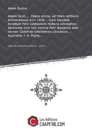 Adami Scoti,. Opera omnia, ad fidem editionis: Adam Scotus