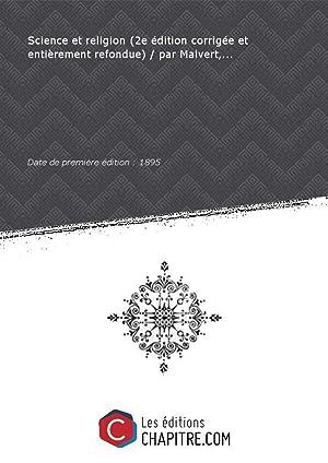 Science et religion (2e édition corrigée et: Malvert