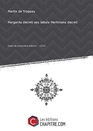 Margarita decreti seu tabula Martiniana decreti [Edition: Martin de Troppau