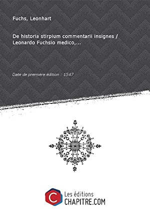 De historia stirpium commentarii insignes Leonardo Fuchsio: Fuchs, Leonhart