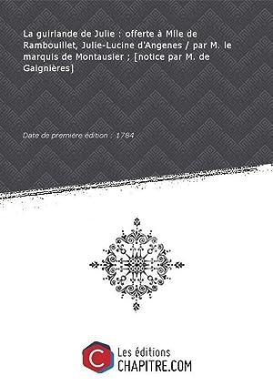 La guirlande deJulie:offerteàMlle deRambouillet,Julie-Lucine d'Angenes parM.lemarquisdeMontausier-[noticepar M.