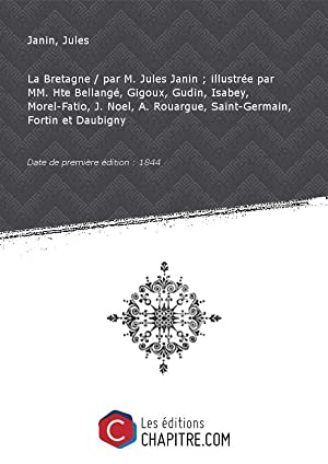 La Bretagne par M. Jules Janin -: Janin, Jules (1804-1874)