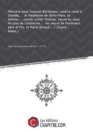 Mémoire pourJacquesBordajeau, notaire royal àSaintes, etMadeleine deSaint-Mars,sa