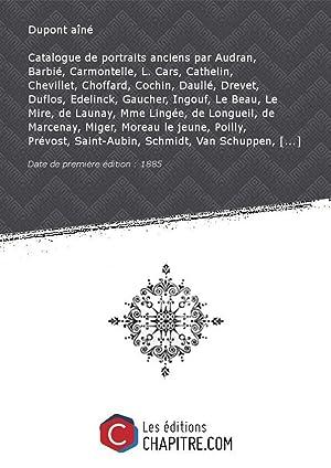 Catalogue de portraits anciens par Audran, Barbié,: Dupont aîné (18.-19.
