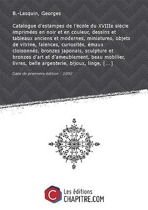 Catalogue d'estampes de l'école du XVIIIe siècle: B.-Lasquin, Georges (18.-19.)