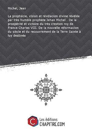La prophécie, vision et révélacion divine révélée: Michel, Jean (1430?-1501)