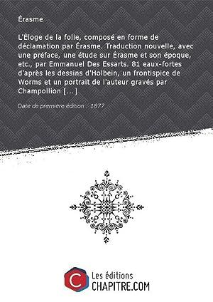 L'Eloge de la folie, composé en forme: Érasme (1469-1536)