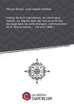 Institut de droit international. 3e commission d'étude.: Féraud-Giraud, Louis-Joseph-Delphin