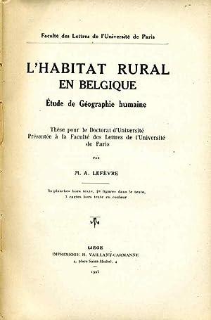 L'habitat rural en Belgique: étude de géographie: LEFÈVRE, M.A.