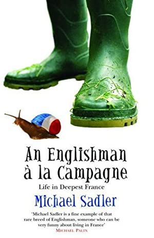 AN ENGLISHMAN A LA CAMPAGNE - LIFE IN DEEPEST FRANCE