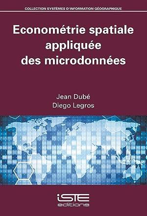 économétrie spatiale appliquée des microdonnées: Dube, Jean- Legros, Diego