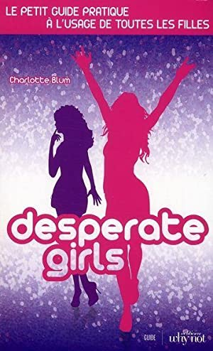 DESPERATE GIRLS LE GUIDE DES FILLES
