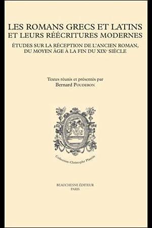 les romans grecs et latins et leurs réecritures modernes - études sur la réception de l'ancien ...