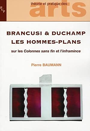 Brancusi et Duchamp, les hommes-plans - sur: Baumann Pierre