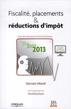 Fiscalite, Placements et Reductions D'Impot 2013 - A Jour Desdispositions De La L