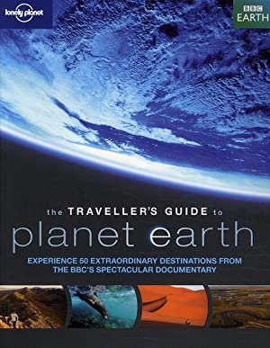 the traveller's guide to planet earth - experience 50 extraordinary destinations from the BBC's s...
