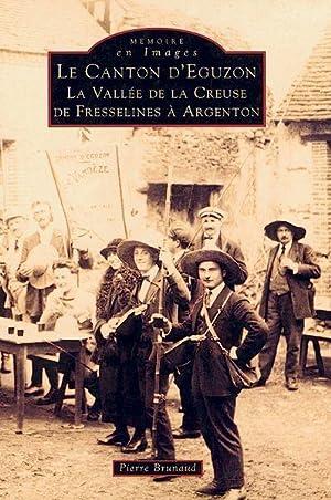 le canton d'Eguzon - la vallée de la Creuse, de Fresselines à Argenton: Brunaud,...