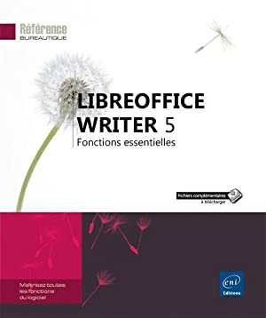 LibreOffice Writer 5 - fonctions essentielles: Collectif