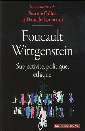 Foucault Wittgenstein - subjectivité, politique, éthique: Gillot, Pascale - Lorenzini...