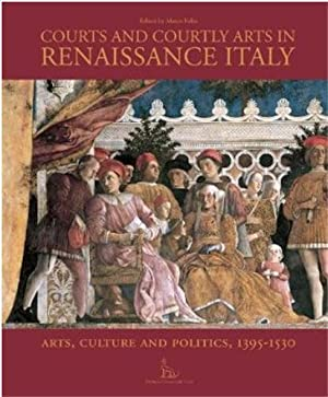 courts and courtly arts in italian Renaissance - arts and politics, 1395-1530: Collectif