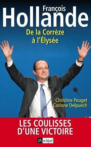 François Hollande - de la Corrèze à l'Elysée: Collectif