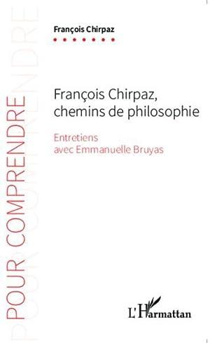 Francois Chirpaz, chemins de philosophie, entretiens avec: Chirpaz, Francois -