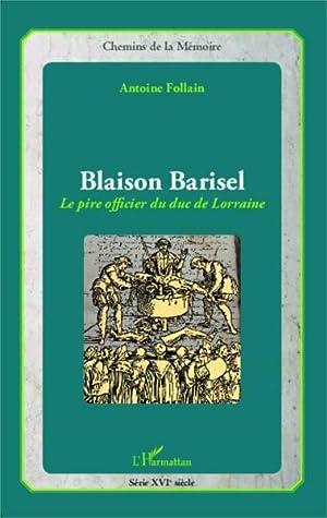 Blaison Barisel, le pire officier du duc de Lorraine: Follain, Antoine