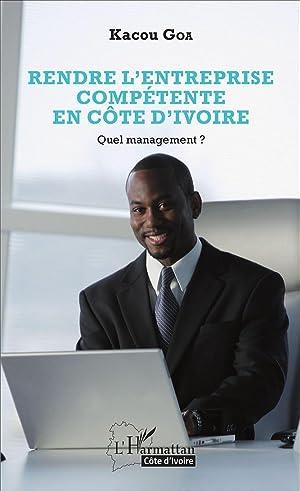 rendre l'entreprise compétente en Côte d'Ivoire - quel management ?: Kacou, ...