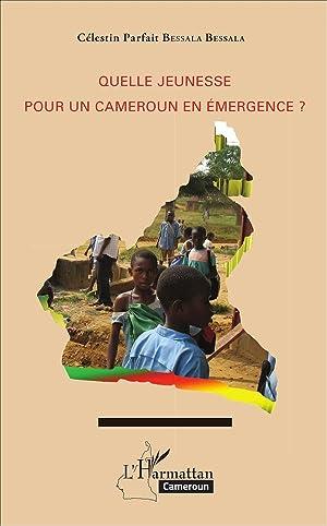 quelle jeunesse pour un Cameroun en émergence ?: Bessala Bessala, Celestin Parfait