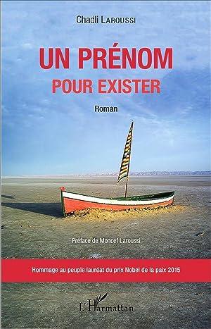 Prenom Pour Exister (Un) Roman Hommage Au: Laroussi Chadli