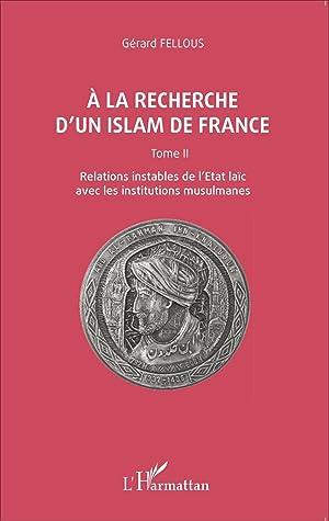 à la recherche d'un islam de France t.2 - relations instables de l'état la&...