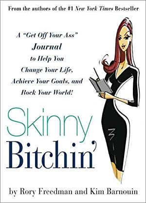 SKINNY BITCHIN' - A GET OFF YOUR ASS GUIDE TO HELP YOU CHANGE YOUR LIFE