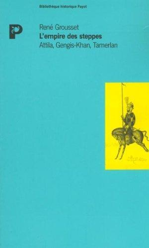 l'empire des steppes attila, gengis-khan, tamerlan: Grousset, Rene