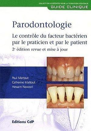 parodontologie - le contrôle du facteur bactérien par le praticien par le patient (2e édition): ...