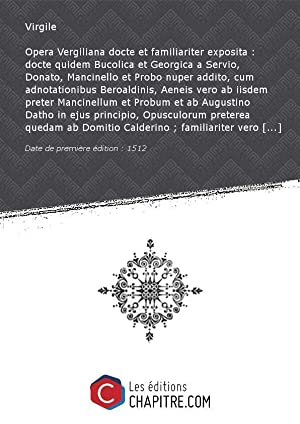 Opera Vergiliana docte et familiariter exposita : Virgile (0070-0019 av.