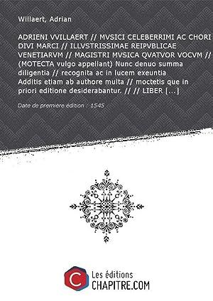 ADRIENI VVILLAERT MVSICI CELEBERRIMI AC CHORI DIVI: Willaert, Adrian (1490?-1562)