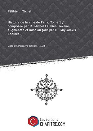 Histoire de la ville de Paris. Tome: Félibien, Michel (1665-1719)