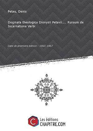 Dogmata theologica Dionysii Petavii. Rursum de Incarnatione: Petau, Denis (1583-1652)
